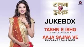 Tashn E Ishq Audio Jukebox   Arpita Chakraborty Mamta Raut Rahul Pandit  Altamash Faridi