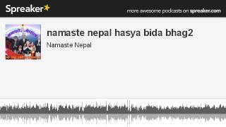 namaste nepal hasya bida bhag2 (made with Spreaker)