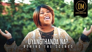 Uyangthanda Na | Behind the Scenes