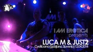 Luca M & JUST2 @ Cvetlicarna - Slovenia (I Am Erotica Showcase)