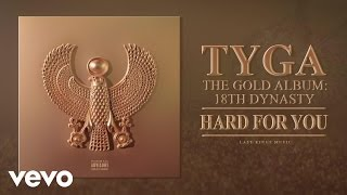 Tyga - Hard For You (Audio)