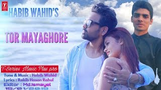 Tor Mayaghore By Habib Wahid.New  Official Music Video Song 2019.
