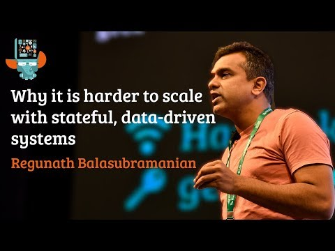 Why it is harder to scale with stateful, data-driven systems - Regunath B