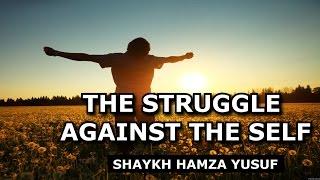 The Struggle Against The Self - Shaykh Hamza Yusuf