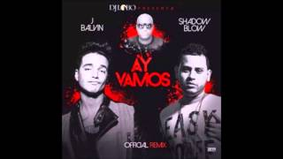 J Balvin Ft Shadow Blow – Ay Vamos (Official Remix) 2014