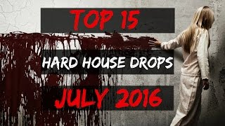 top 15 hard house drops july 2016