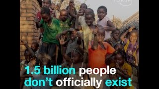 1.5 billion people don't officially exist