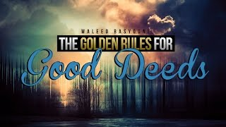 The Golden Rules For GOOD DEEDS - Waleed Basyouni