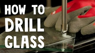 TUTORIAL - How to Drill Glass
