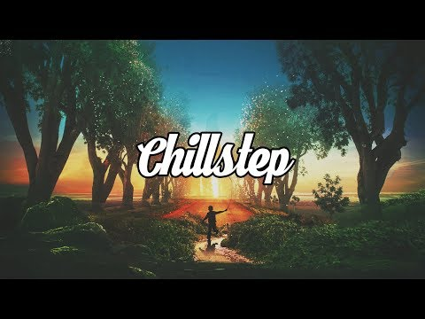 Chillstep Mix 2017 2 Hours