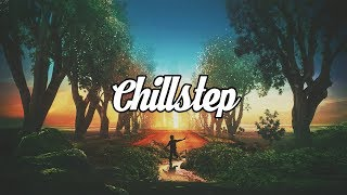 Chillstep Mix 2017 [2 Hours]