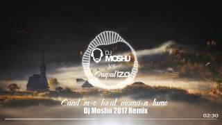 Dj Moshu vs Grupul Iza - Cand m-o facut mama-n lume (2017 remix)