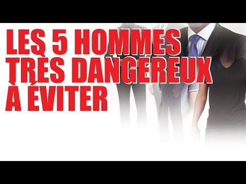 Les 5 HOMMES très dangereux à éviter