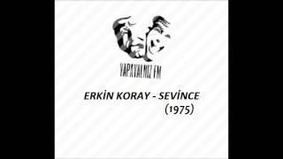 YAPAYALNIZ FM | ERKİN KORAY - SEVİNCE (1975)