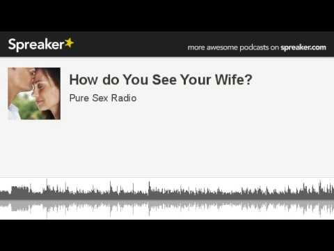 How do You See Your Wife? (Pure Sex Radio)