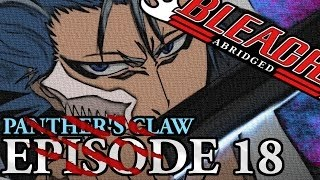 Bleach (S) Abridged Ep18 - Panther's Claw