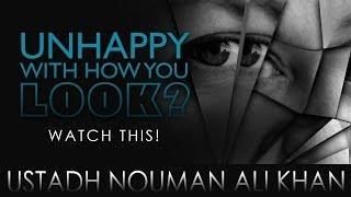 Unhappy With How You Look? - Watch This! ᴴᴰ ┇ Must Watch ┇ by Ustadh Nouman Ali Khan ┇ TDR ┇