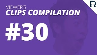 Viewer's Clips Compilation #30
