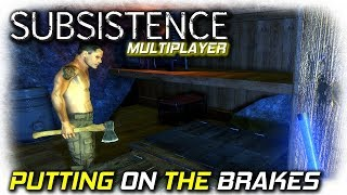 Putting On The Breaks | Subsistence Multiplayer Gameplay | S02 EP8