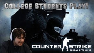 College Students Play! Counter Strike Go