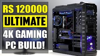 Best Possible RS 120000 4K Gaming PC Build, India // 2016-2017