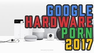 GOOGLE HARDWARE PORN 2017 - Explained with Indian Pricing!