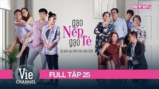 GẠO NẾP GẠO TẺ - Tập 25 - FULL | Phim Gia Đình Việt 2018