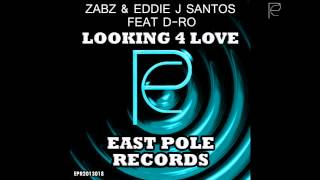 Zabz & Eddie J Santos feat D-Ro // Looking 4 Love // East Pole Records // OUT NOW