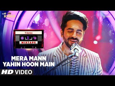 Mera Mann/Yahin Hoon Main Song   T-Series Mixtape   Ayushmann Khurrana   Bhushan Kumar