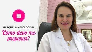 Marquei ginecologista. Como devo me preparar?
