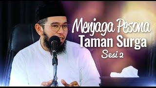 Kajian Islam - Menjaga Pesona Taman Surga - Ustadz Muhammad Nuzul Dzikri, Lc