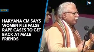 Haryana CM says women file false rape cases to get back at male friends