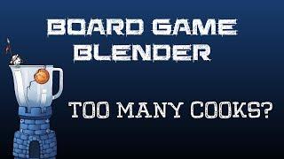 Board Game Blender - Too Many Cooks?