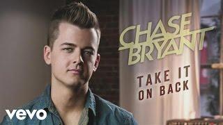 Chase Bryant - Take It On Back (Audio)