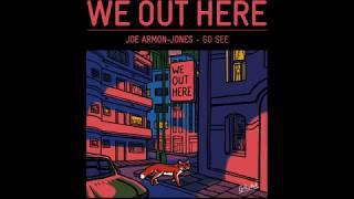 JOE ARMON-JONES - GO SEE // WE OUT HERE