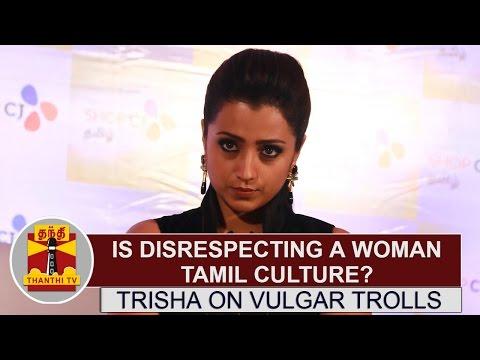 watch 'Is disrespecting a woman Tamil culture?' Trisha on vulgar trolls among Jallikattu supporters