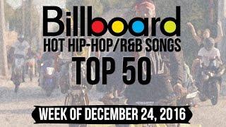 Top 50 - Billboard Hip-Hop/R&B Songs | Week of December 24, 2016 | Charts