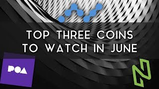 Top 3 Coins to Watch in June | NANO, NULS, & POA