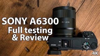 Full Review & Testing of Sony A6300 - In 4K