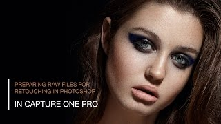 Preparing Raw Files for Retouching in Capture One Pro