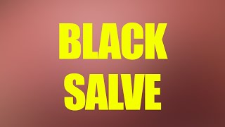Black Salve; Seriously, Do Not Mess with Black Salve