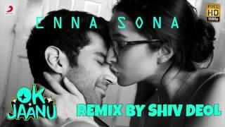 Enna Sona  Ar Rahman  Arijit Singh Remix By Shiv Deol