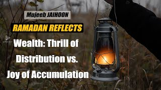 Wealth: Thrill Of Distribution Better Than Joy Of Accumulation | Ramadan Reflects (Day 06)