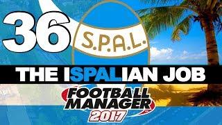 THE ISPALIAN JOB | PART 36 | SUMMER TRANSFERS! | FOOTBALL MANAGER 2017