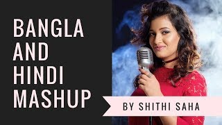 Bangla & Hindi Mashup 2018 | Singer: - Shithi Saha |