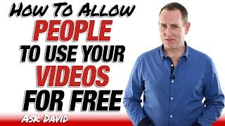 Creative Commons - Allow People To Use Your Videos For Free - Ask David