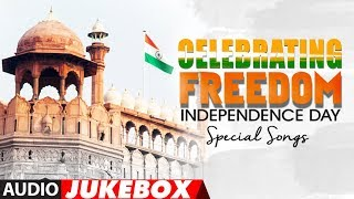 Independence Day 2017: Celebrating Freedom - Happy Independence Day   Hindi Patriotic Songs