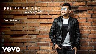 Felipe Peláez - Debo Ser Fuerte (Audio)