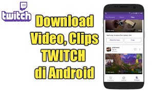 Cara Mudah Download  TWITCH Clips di Android 2018