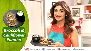 Broccoli and Cauliflower Paratha | Shilpa Shetty Kundra | Healthy Recipes | The Art Of Loving Food